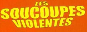 les soucoupes violentes @laculture.info